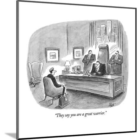 """""""They say you are a great warrior."""" - New Yorker Cartoon-Frank Cotham-Mounted Premium Giclee Print"""