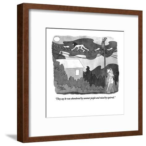 """They say he was abandoned by summer people and raised by squirrels."" - New Yorker Cartoon-Gahan Wilson-Framed Art Print"