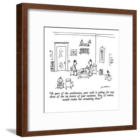 """As part of the settlement, your wife is asking for any three of the six l?"" - New Yorker Cartoon-Michael Maslin-Framed Art Print"