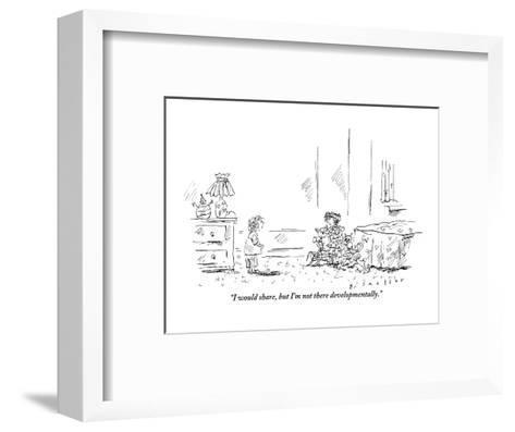 """I would share, but I'm not there developmentally."" - New Yorker Cartoon-Barbara Smaller-Framed Art Print"