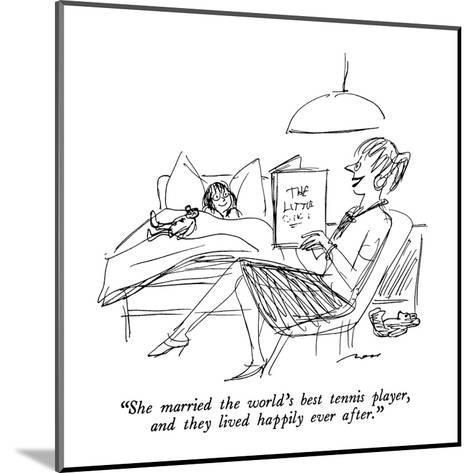 """""""She married the world's best tennis player, and they lived happily ever a?"""" - New Yorker Cartoon-Al Ross-Mounted Premium Giclee Print"""