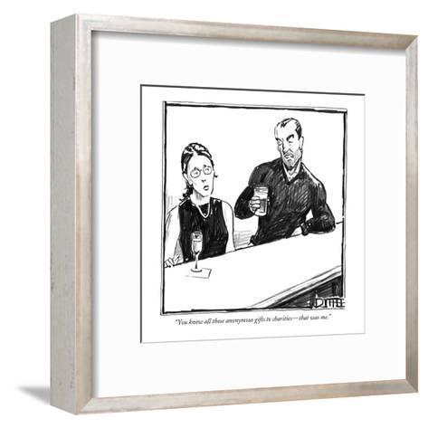 """""""You know all those anonymous gifts to charities?that was me."""" - New Yorker Cartoon-Matthew Diffee-Framed Art Print"""