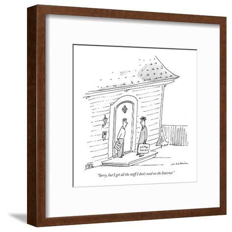 """""""Sorry, but I get all the stuff I don't need on the Internet."""" - New Yorker Cartoon-Michael Maslin-Framed Art Print"""