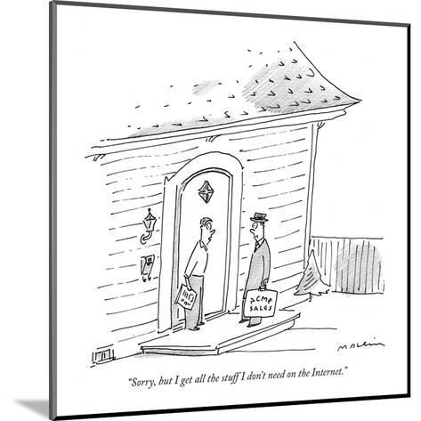 """""""Sorry, but I get all the stuff I don't need on the Internet."""" - New Yorker Cartoon-Michael Maslin-Mounted Premium Giclee Print"""