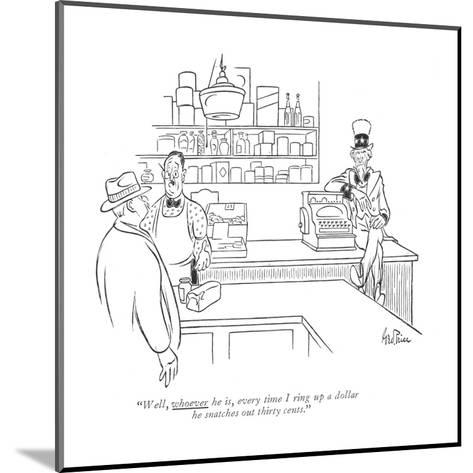 """""""Well, whoever he is, every time I ring up a dollar he snatches out thirty?"""" - New Yorker Cartoon-George Price-Mounted Premium Giclee Print"""