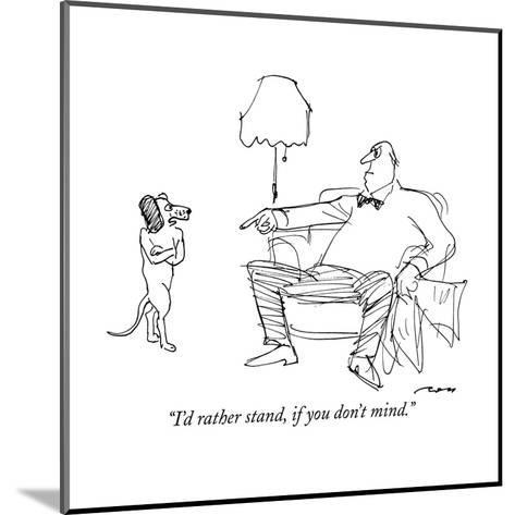 """""""I'd rather stand, if you don't mind."""" - New Yorker Cartoon-Al Ross-Mounted Premium Giclee Print"""