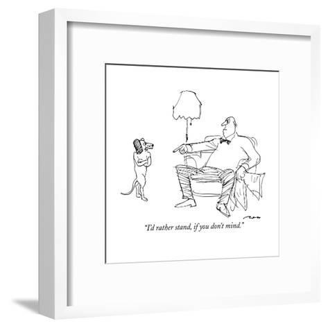 """""""I'd rather stand, if you don't mind."""" - New Yorker Cartoon-Al Ross-Framed Art Print"""