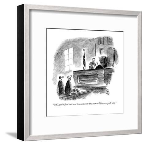"""O.K., you've just sentenced him to twenty-five years to life?now push 'sen-Frank Cotham-Framed Art Print"