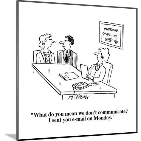 """""""What do you mean we don't communicate?  I sent you e-mail on Monday."""" - Cartoon-Aaron Bacall-Mounted Premium Giclee Print"""