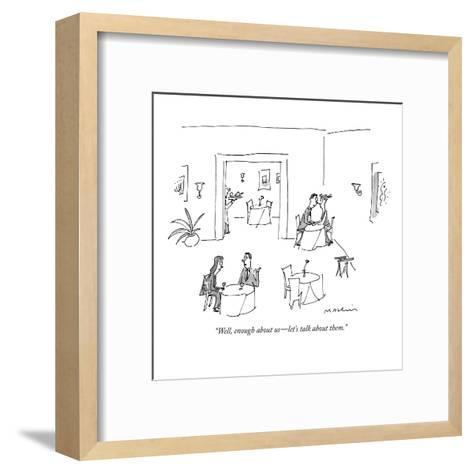 """""""Well, enough about us?let's talk about them."""" - New Yorker Cartoon-Michael Maslin-Framed Art Print"""