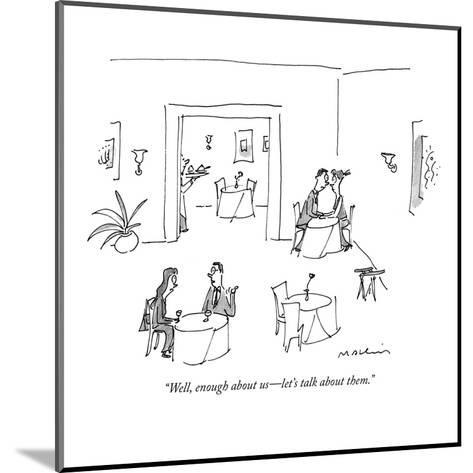 """""""Well, enough about us?let's talk about them."""" - New Yorker Cartoon-Michael Maslin-Mounted Premium Giclee Print"""