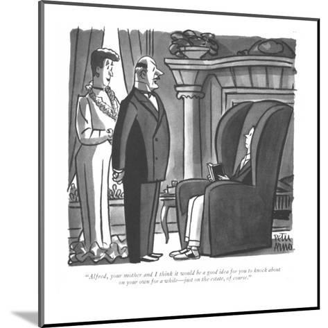 """""""Alfred, your mother and I think it would be a good idea for you to knock ?"""" - New Yorker Cartoon-Peter Arno-Mounted Premium Giclee Print"""