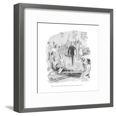 """""""Just a moment, ladies. Wasn't your problem a broken nose?"""" - New Yorker Cartoon-Garrett Price-Framed Art Print"""