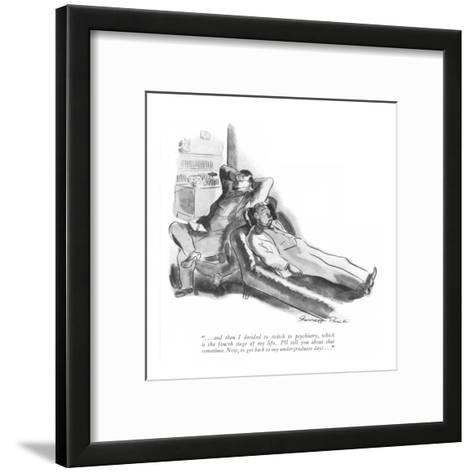 """"""". . . and then I decided to switch to psychiatry, which is the fourth sta?"""" - New Yorker Cartoon-Garrett Price-Framed Art Print"""