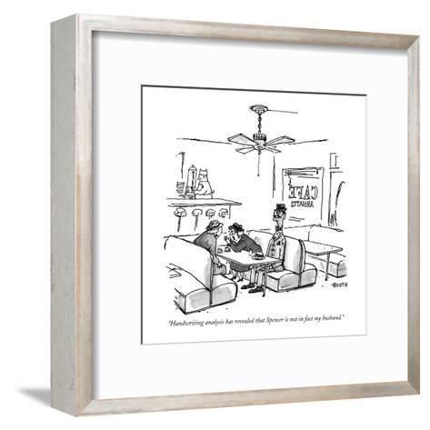 """Handwriting analysis has revealed that Spencer is not in fact my husband."" - New Yorker Cartoon-George Booth-Framed Art Print"