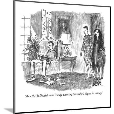 """And this is Daniel, who is busy working toward his degree in money."" - New Yorker Cartoon-Robert Weber-Mounted Premium Giclee Print"