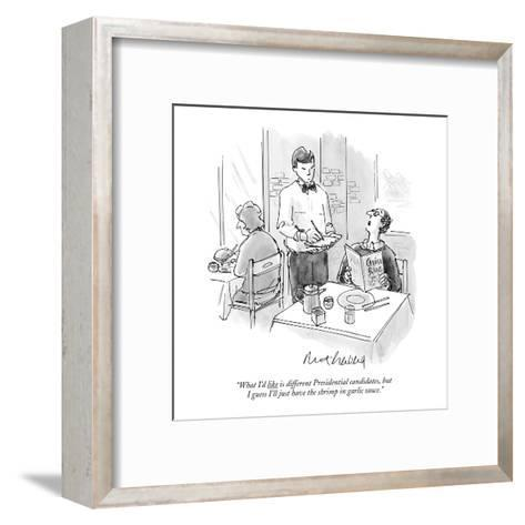 """""""What I'd like is different Presidential candidates, but I guess I'll just?"""" - New Yorker Cartoon-Mort Gerberg-Framed Art Print"""