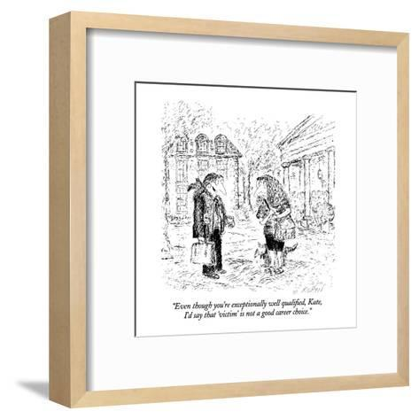 """""""Even though you're exceptionally well qualified, Kate, I'd say that 'vict?"""" - New Yorker Cartoon-Edward Koren-Framed Art Print"""