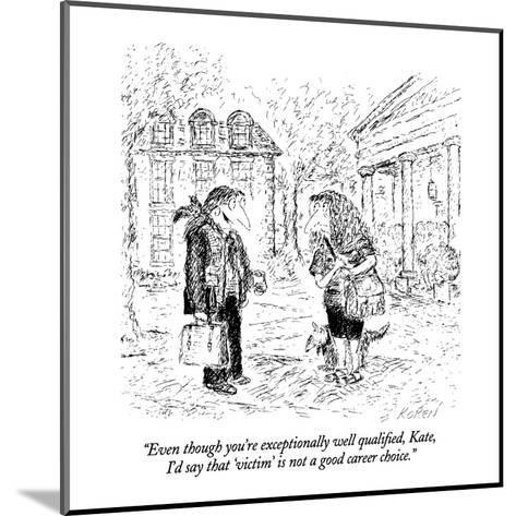 """""""Even though you're exceptionally well qualified, Kate, I'd say that 'vict?"""" - New Yorker Cartoon-Edward Koren-Mounted Premium Giclee Print"""