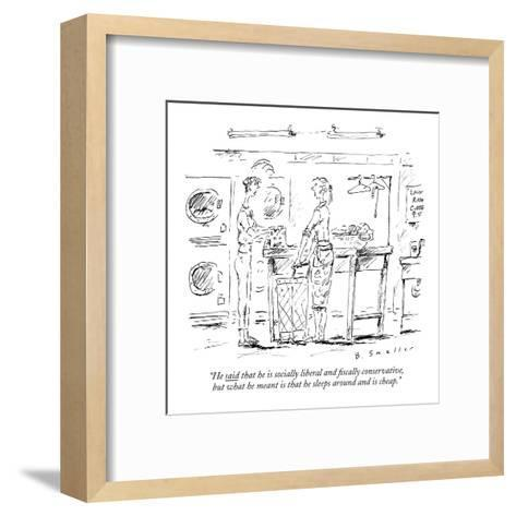 """""""He said that he is socially liberal and fiscally conservative, but what he?"""" - New Yorker Cartoon-Barbara Smaller-Framed Art Print"""