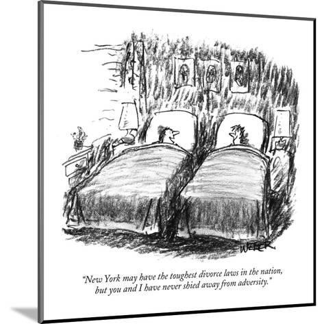 """""""New York may have the toughest divorce laws in the nation, but you and I ?"""" - New Yorker Cartoon-Robert Weber-Mounted Premium Giclee Print"""
