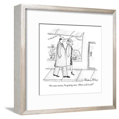 """For some reason, I'm getting nicer.  Where will it end?"" - New Yorker Cartoon-Victoria Roberts-Framed Art Print"