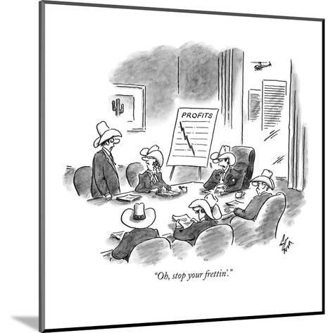 """""""Oh, stop your frettin'."""" - New Yorker Cartoon-Frank Cotham-Mounted Premium Giclee Print"""