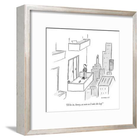 """I'll be in, honey, as soon as I rake the leaf."" - New Yorker Cartoon-Liza Donnelly-Framed Art Print"