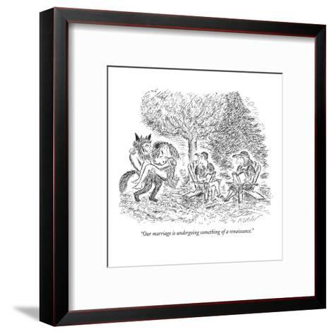 """Our marriage is undergoing something of a renaissance."" - New Yorker Cartoon-Edward Koren-Framed Art Print"