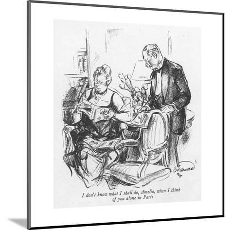 I don't know what I shall do, Amelia, when I think of you alone in Paris - New Yorker Cartoon-Oscar Howard-Mounted Premium Giclee Print