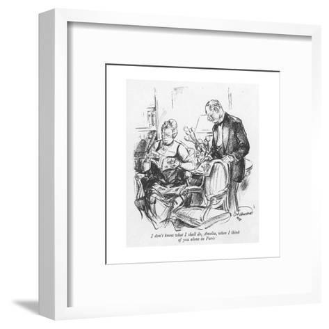 I don't know what I shall do, Amelia, when I think of you alone in Paris - New Yorker Cartoon-Oscar Howard-Framed Art Print