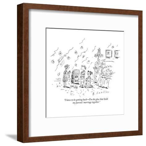 """I have to be getting back?I'm the glue that holds my parents' marriage to?-Barbara Smaller-Framed Art Print"