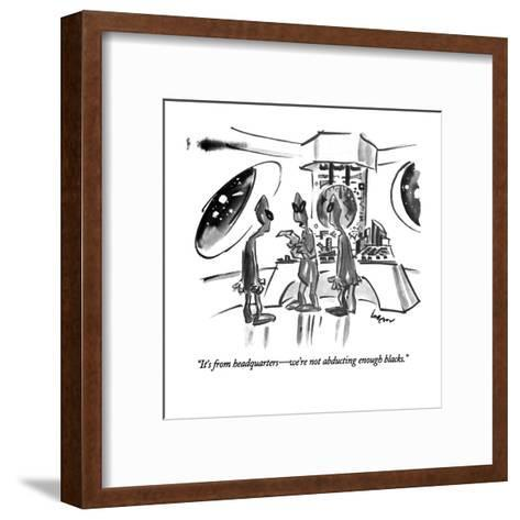 """""""It's from headquarters?we're not abducting enough blacks."""" - New Yorker Cartoon-Lee Lorenz-Framed Art Print"""