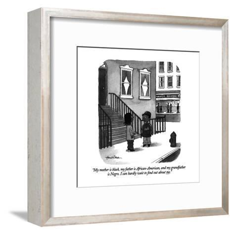 """My mother is black, my father is African-American, and my grandfather is ?"" - New Yorker Cartoon-J.B. Handelsman-Framed Art Print"