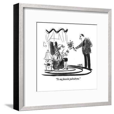 """""""To my favorite palindrome."""" - New Yorker Cartoon-Donald Reilly-Framed Art Print"""
