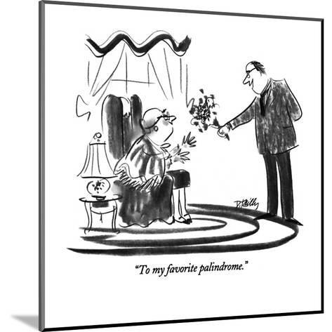 """""""To my favorite palindrome."""" - New Yorker Cartoon-Donald Reilly-Mounted Premium Giclee Print"""