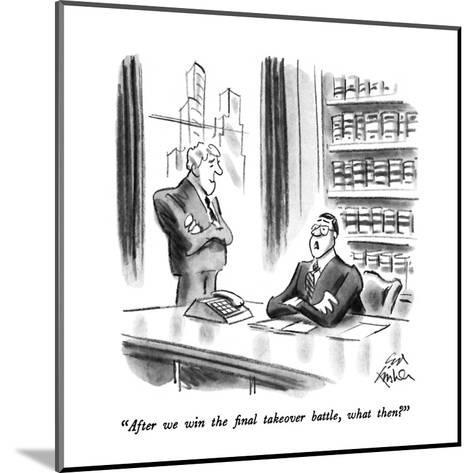 """""""After we win the final takeover battle, what then?"""" - New Yorker Cartoon-Ed Fisher-Mounted Premium Giclee Print"""