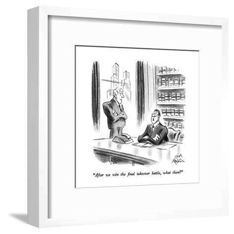 """""""After we win the final takeover battle, what then?"""" - New Yorker Cartoon-Ed Fisher-Framed Art Print"""