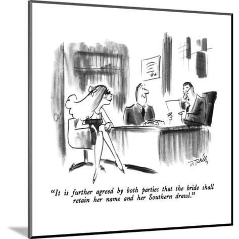 """""""It is further agreed by both parties that the bride shall retain her name?"""" - New Yorker Cartoon-Donald Reilly-Mounted Premium Giclee Print"""