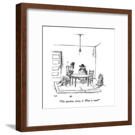 """The question, Leon, is: What is man?"" - New Yorker Cartoon-George Booth-Framed Art Print"