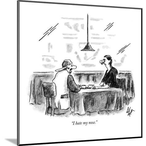 """I hate my nose."" - New Yorker Cartoon-Frank Cotham-Mounted Premium Giclee Print"