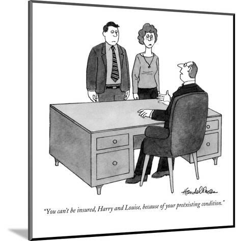 """""""You can't be insured, Harry and Louise, because of your pre?xisting condi?"""" - New Yorker Cartoon-J.B. Handelsman-Mounted Premium Giclee Print"""