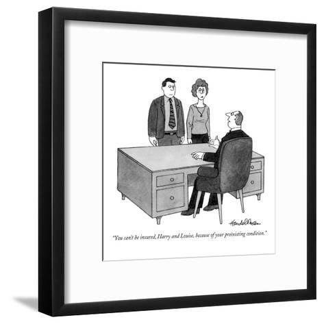 """""""You can't be insured, Harry and Louise, because of your pre?xisting condi?"""" - New Yorker Cartoon-J.B. Handelsman-Framed Art Print"""