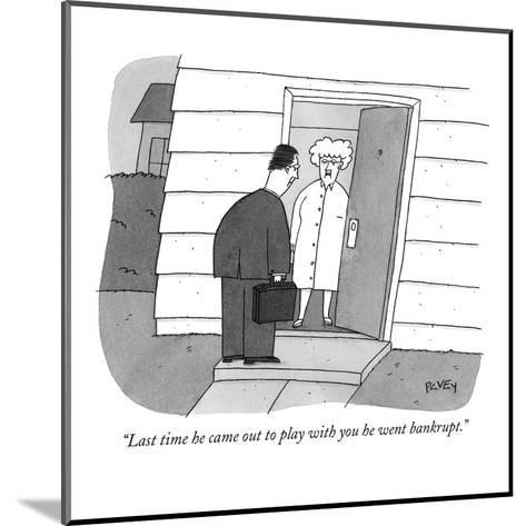 """""""Last time he came out to play with you he went bankrupt."""" - New Yorker Cartoon-Peter C. Vey-Mounted Premium Giclee Print"""