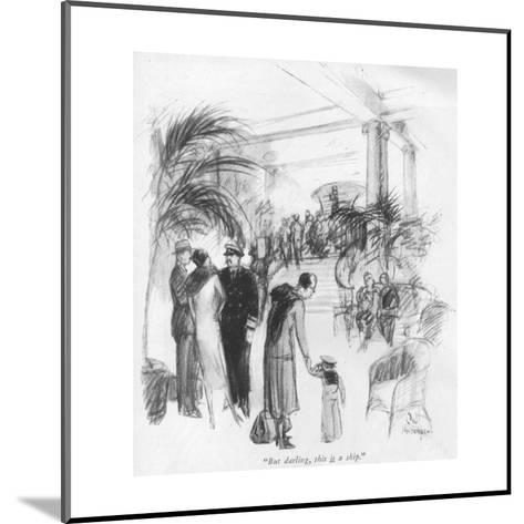 """""""But darling, this is a ship."""" - New Yorker Cartoon-C.W. Anderson-Mounted Premium Giclee Print"""