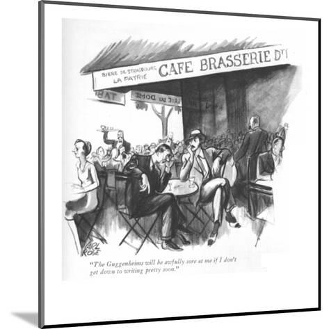 """""""The Guggenheims will be awfully sore at me if I don't get down to writing?"""" - New Yorker Cartoon-Carl Rose-Mounted Premium Giclee Print"""