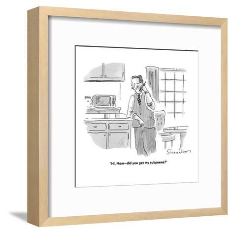 """Hi, Mom?did you get my subpoena?"" - Cartoon-Danny Shanahan-Framed Art Print"
