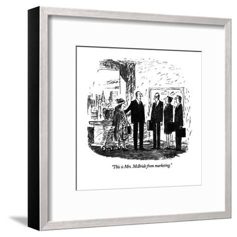 """This is Mrs. McBride from marketing."" - New Yorker Cartoon-Robert Weber-Framed Art Print"