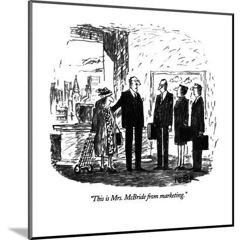 """This is Mrs. McBride from marketing."" - New Yorker Cartoon-Robert Weber-Mounted Premium Giclee Print"