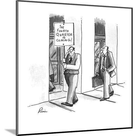 """A man in a business suit carrying a sign reading """"The Fourth Quarter is Co? - New Yorker Cartoon-J.P. Rini-Mounted Premium Giclee Print"""